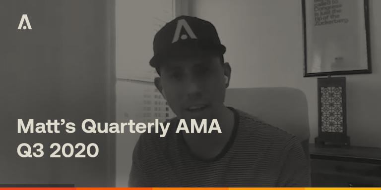 [ARCHIVE] Matt's Quarterly AMA – Q3 2020