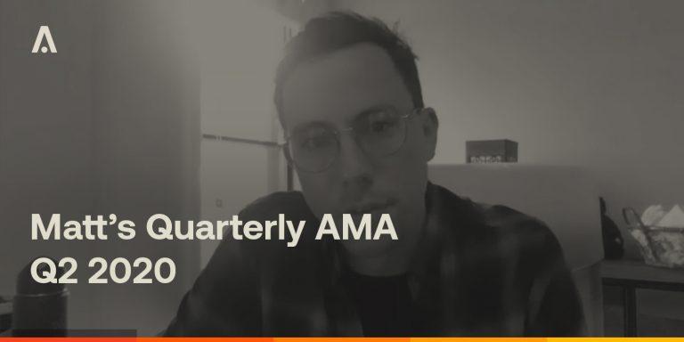 [ARCHIVE] Matt's Quarterly AMA – Q2 2020